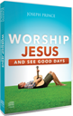 Worship Jesus And See Good Days (CD Album)